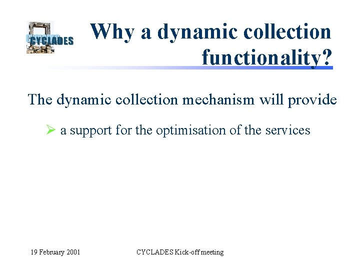 Why a dynamic collection functionality? The dynamic collection mechanism will provide Ø a support