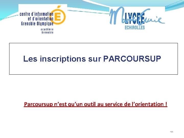 Les inscriptions sur PARCOURSUP Parcoursup n'est qu'un outil au service de l'orientation ! •