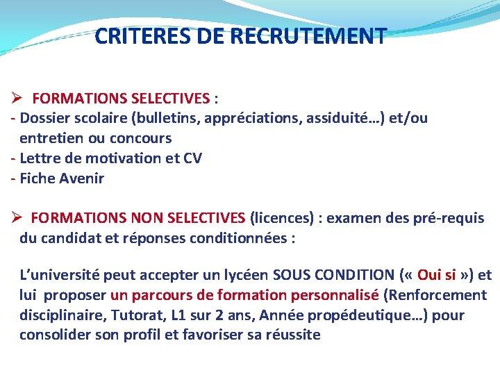 CRITERES DE RECRUTEMENT Ø FORMATIONS SELECTIVES : - Dossier scolaire (bulletins, appréciations, assiduité…) et/ou