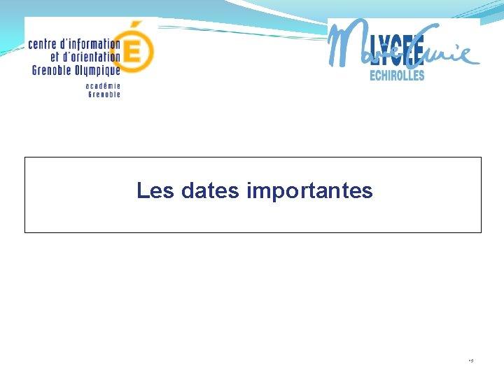 Les dates importantes • 9