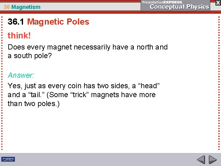 36 Magnetism 36. 1 Magnetic Poles think! Does every magnet necessarily have a north