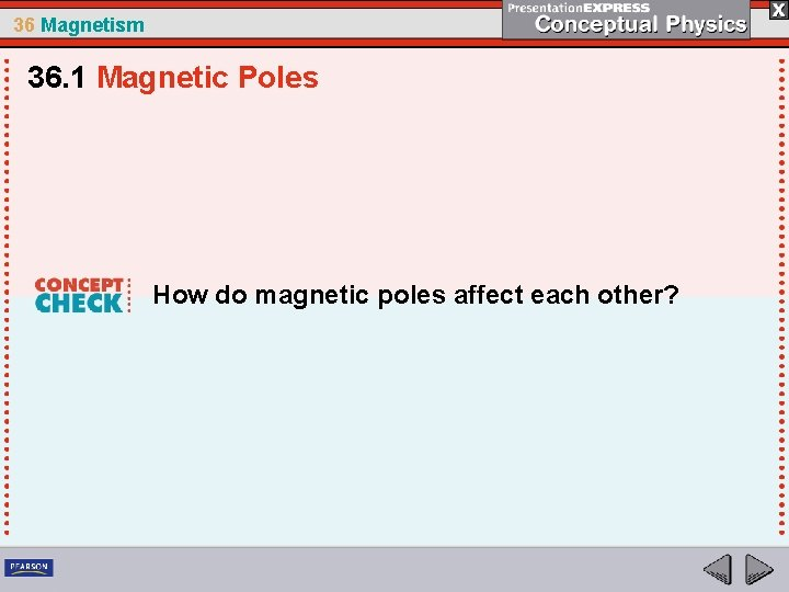 36 Magnetism 36. 1 Magnetic Poles How do magnetic poles affect each other?