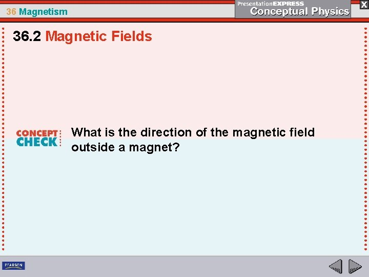 36 Magnetism 36. 2 Magnetic Fields What is the direction of the magnetic field