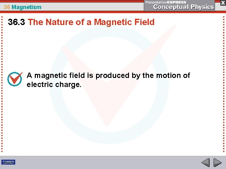 36 Magnetism 36. 3 The Nature of a Magnetic Field A magnetic field is