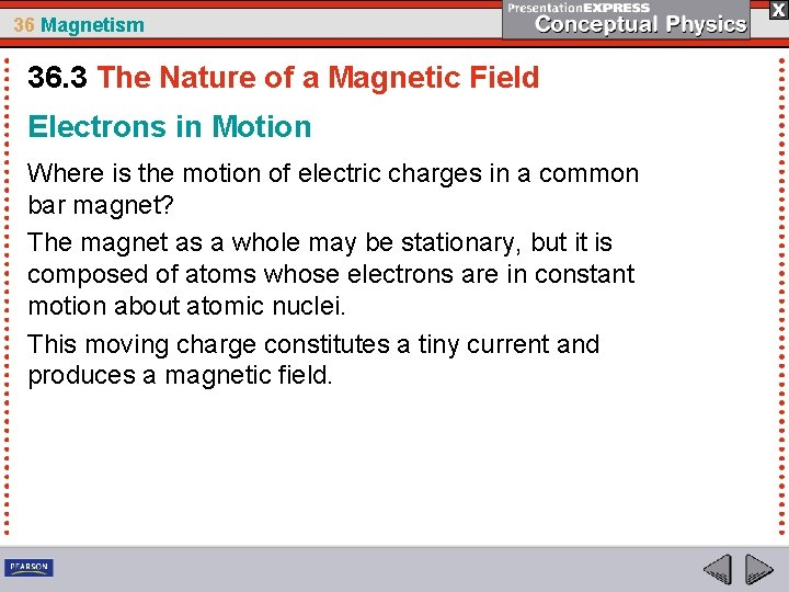 36 Magnetism 36. 3 The Nature of a Magnetic Field Electrons in Motion Where