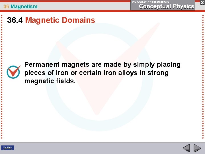 36 Magnetism 36. 4 Magnetic Domains Permanent magnets are made by simply placing pieces
