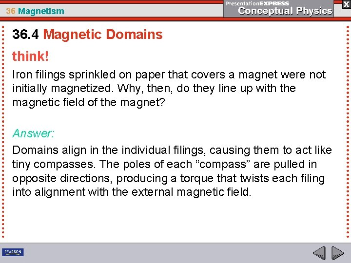 36 Magnetism 36. 4 Magnetic Domains think! Iron filings sprinkled on paper that covers