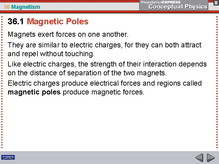 36 Magnetism 36. 1 Magnetic Poles Magnets exert forces on one another. They are