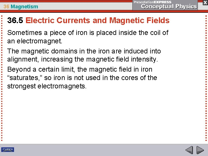36 Magnetism 36. 5 Electric Currents and Magnetic Fields Sometimes a piece of iron