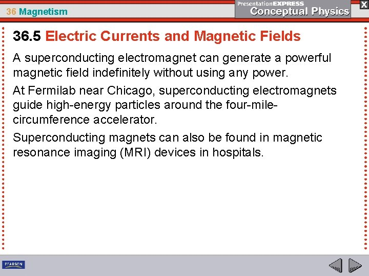 36 Magnetism 36. 5 Electric Currents and Magnetic Fields A superconducting electromagnet can generate