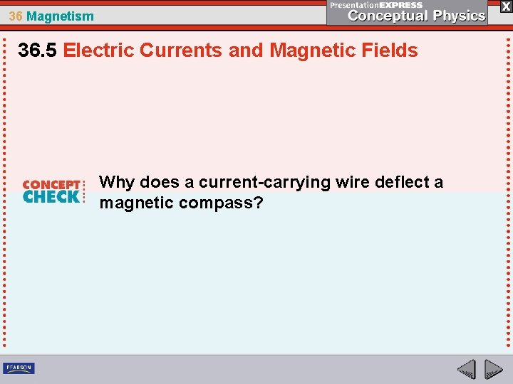 36 Magnetism 36. 5 Electric Currents and Magnetic Fields Why does a current-carrying wire