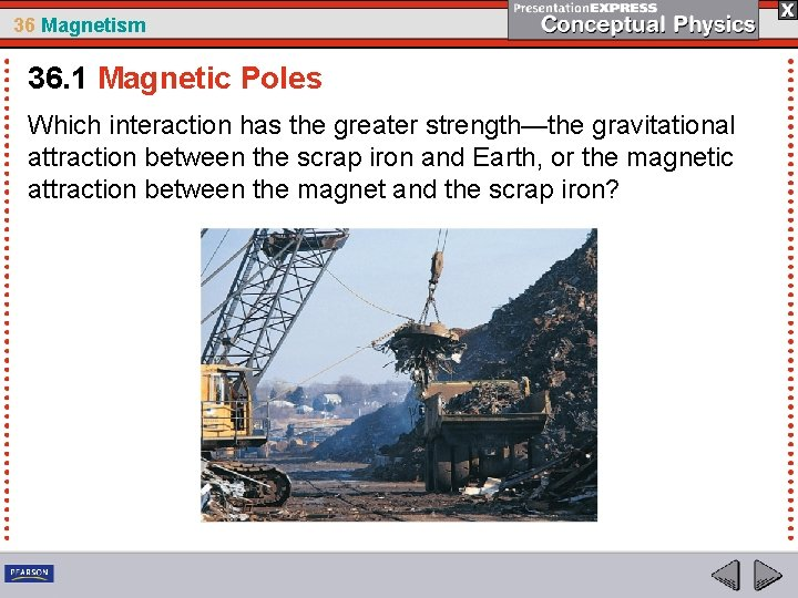 36 Magnetism 36. 1 Magnetic Poles Which interaction has the greater strength—the gravitational attraction