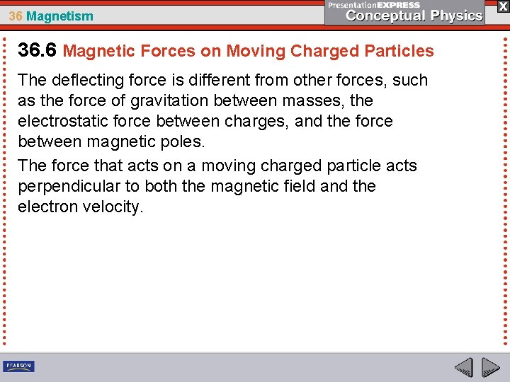 36 Magnetism 36. 6 Magnetic Forces on Moving Charged Particles The deflecting force is