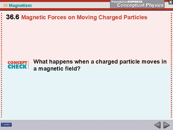 36 Magnetism 36. 6 Magnetic Forces on Moving Charged Particles What happens when a