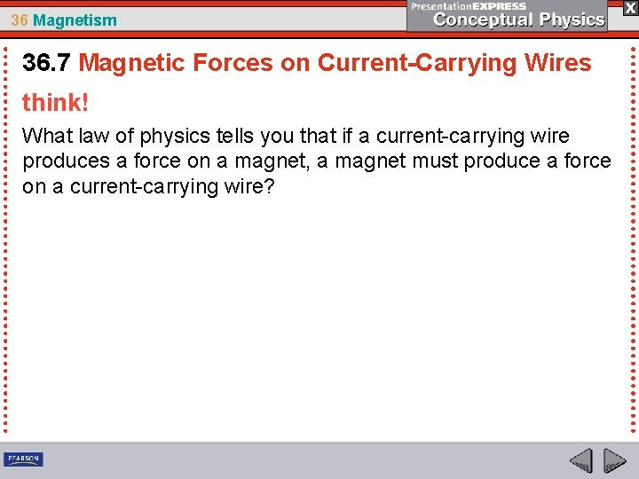 36 Magnetism 36. 7 Magnetic Forces on Current-Carrying Wires think! What law of physics
