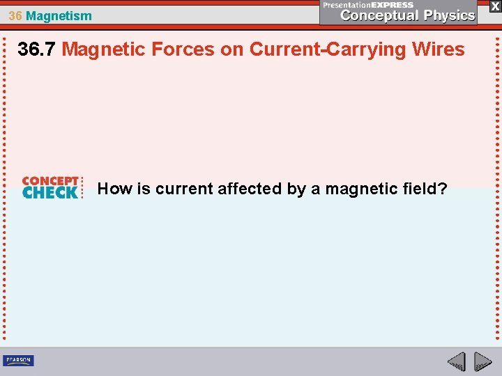 36 Magnetism 36. 7 Magnetic Forces on Current-Carrying Wires How is current affected by