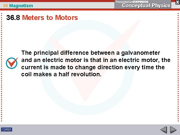 36 Magnetism 36. 8 Meters to Motors The principal difference between a galvanometer and
