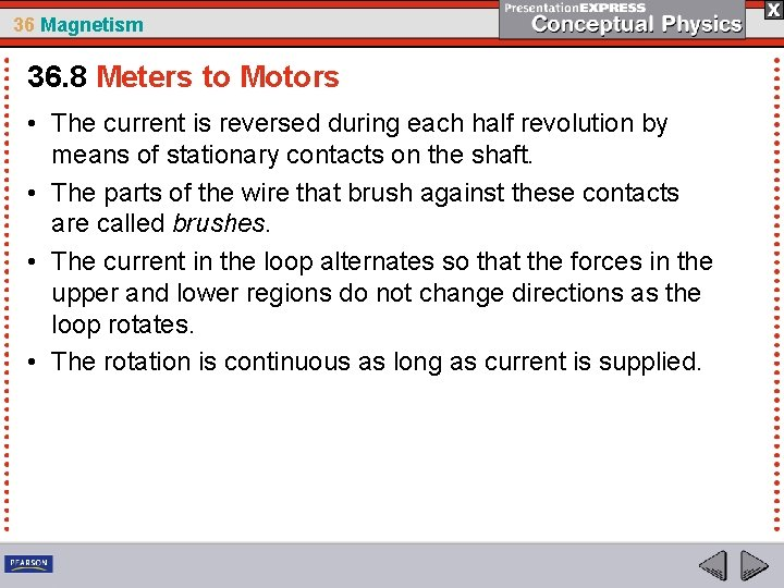 36 Magnetism 36. 8 Meters to Motors • The current is reversed during each