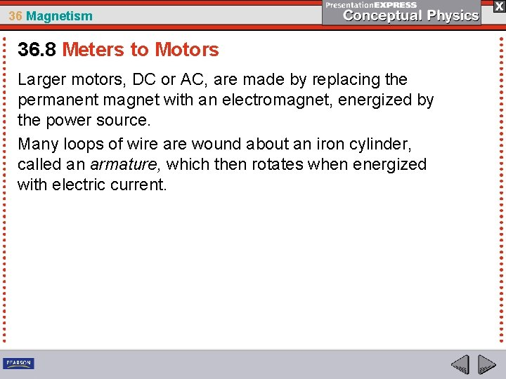 36 Magnetism 36. 8 Meters to Motors Larger motors, DC or AC, are made