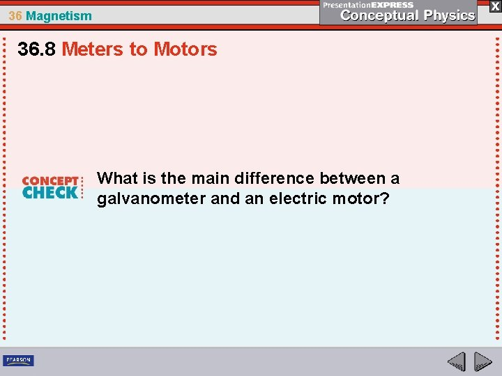 36 Magnetism 36. 8 Meters to Motors What is the main difference between a