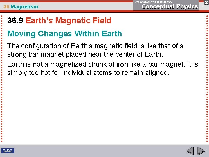 36 Magnetism 36. 9 Earth's Magnetic Field Moving Changes Within Earth The configuration of