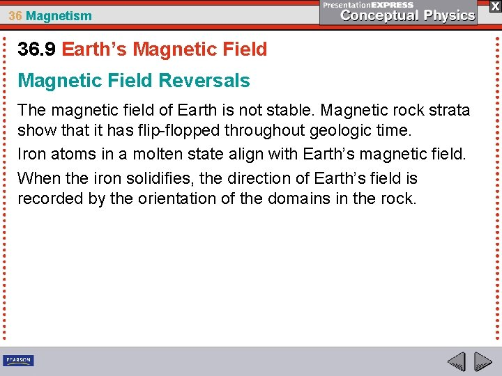 36 Magnetism 36. 9 Earth's Magnetic Field Reversals The magnetic field of Earth is
