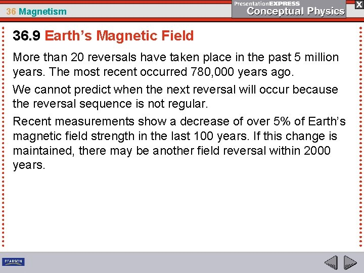 36 Magnetism 36. 9 Earth's Magnetic Field More than 20 reversals have taken place