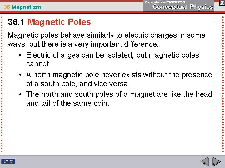 36 Magnetism 36. 1 Magnetic Poles Magnetic poles behave similarly to electric charges in