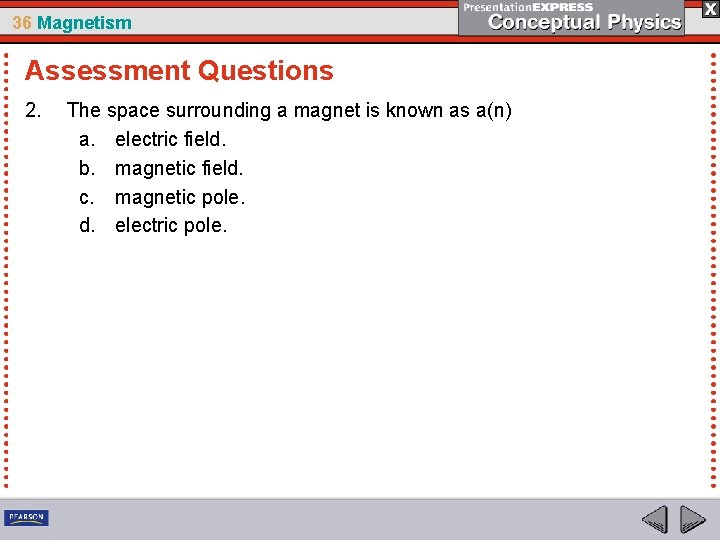 36 Magnetism Assessment Questions 2. The space surrounding a magnet is known as a(n)