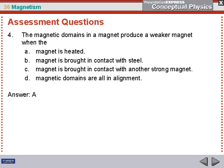 36 Magnetism Assessment Questions 4. The magnetic domains in a magnet produce a weaker