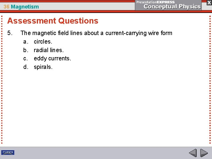 36 Magnetism Assessment Questions 5. The magnetic field lines about a current-carrying wire form