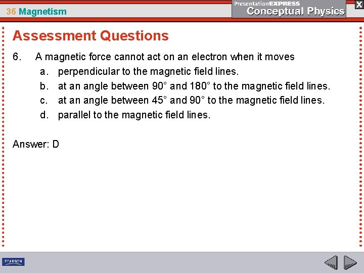 36 Magnetism Assessment Questions 6. A magnetic force cannot act on an electron when