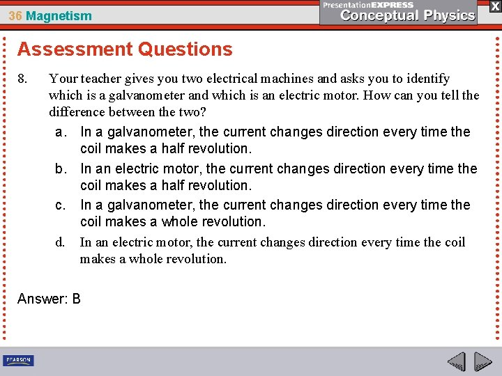 36 Magnetism Assessment Questions 8. Your teacher gives you two electrical machines and asks