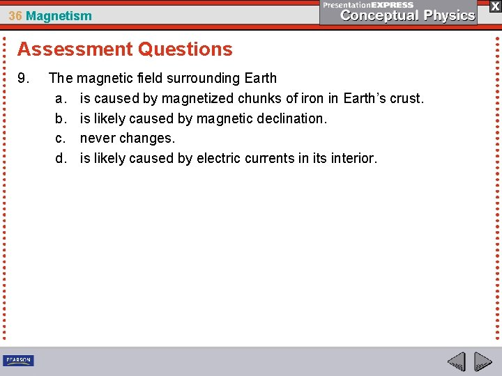 36 Magnetism Assessment Questions 9. The magnetic field surrounding Earth a. is caused by