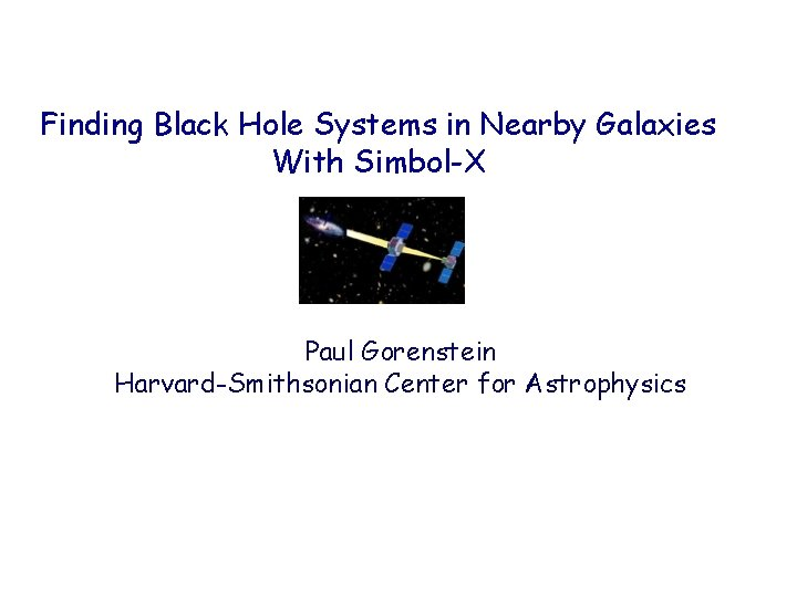 Finding Black Hole Systems in Nearby Galaxies With Simbol-X Paul Gorenstein Harvard-Smithsonian Center for