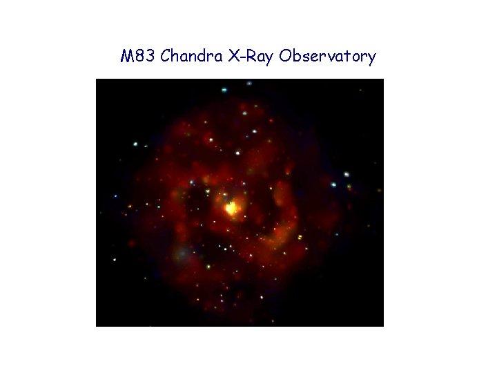 M 83 Chandra X-Ray Observatory