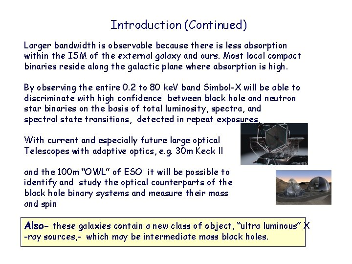 Introduction (Continued) Larger bandwidth is observable because there is less absorption within the ISM