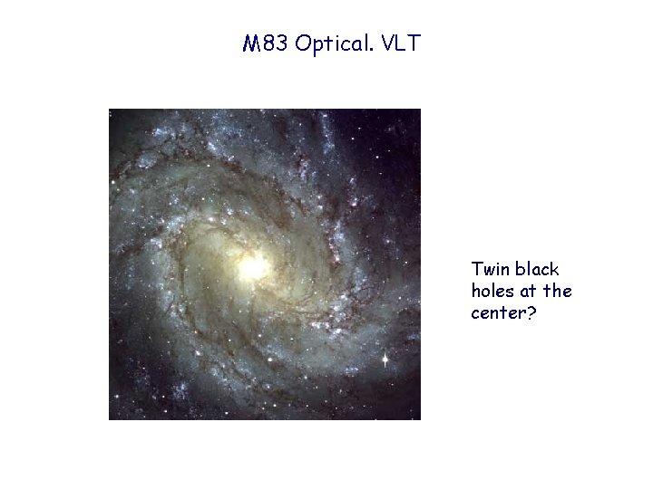 M 83 Optical. VLT Twin black holes at the center?