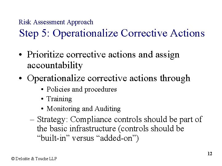 Risk Assessment Approach Step 5: Operationalize Corrective Actions • Prioritize corrective actions and assign
