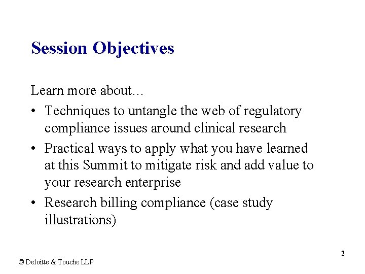 Session Objectives Learn more about… • Techniques to untangle the web of regulatory compliance