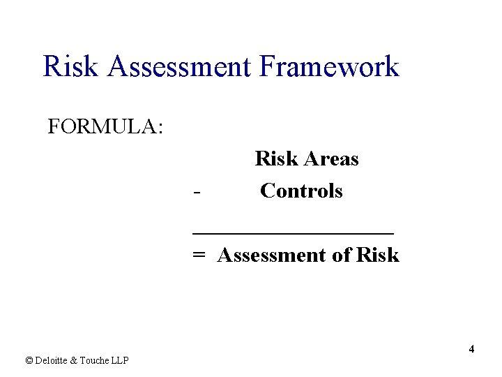 Risk Assessment Framework FORMULA: Risk Areas Controls _________ = Assessment of Risk 4 ©