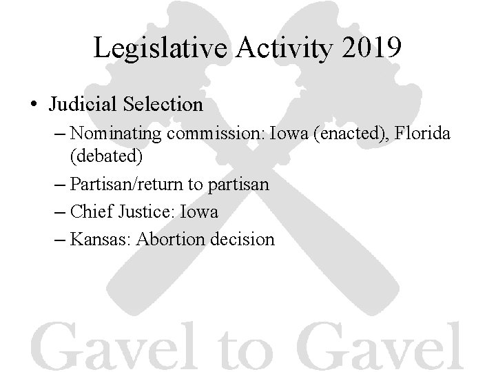 Legislative Activity 2019 • Judicial Selection – Nominating commission: Iowa (enacted), Florida (debated) –