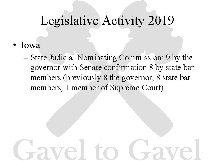 Legislative Activity 2019 • Iowa – State Judicial Nominating Commission: 9 by the governor