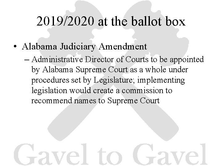 2019/2020 at the ballot box • Alabama Judiciary Amendment – Administrative Director of Courts