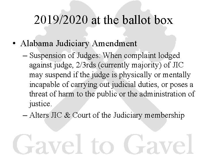 2019/2020 at the ballot box • Alabama Judiciary Amendment – Suspension of Judges: When