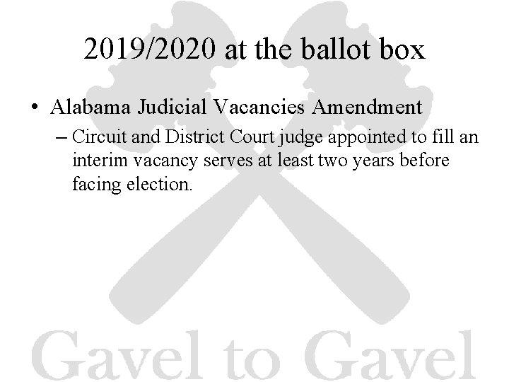 2019/2020 at the ballot box • Alabama Judicial Vacancies Amendment – Circuit and District