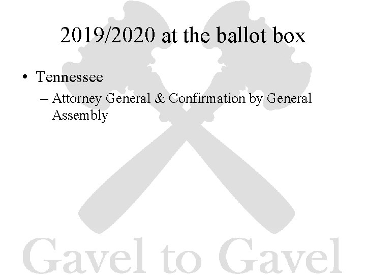 2019/2020 at the ballot box • Tennessee – Attorney General & Confirmation by General