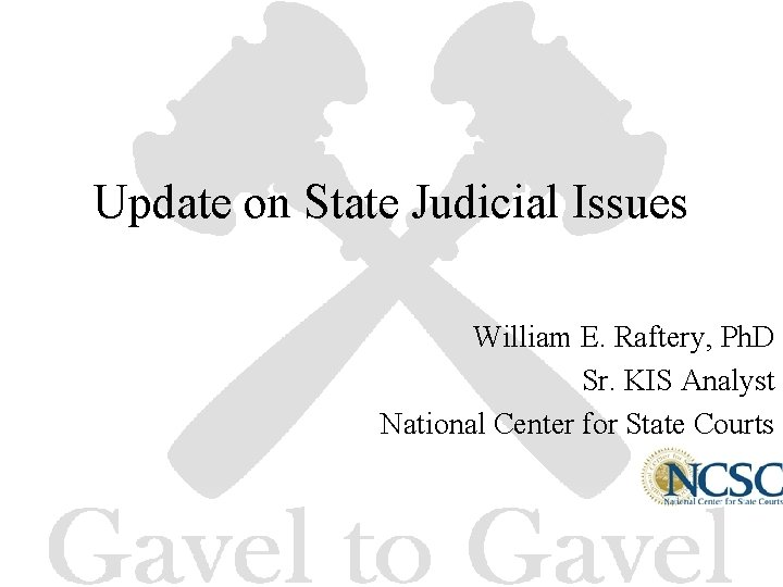 Update on State Judicial Issues William E. Raftery, Ph. D Sr. KIS Analyst National