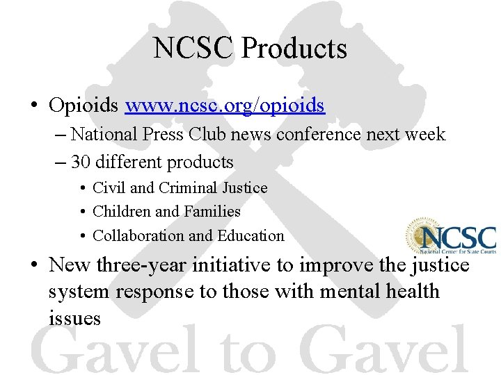 NCSC Products • Opioids www. ncsc. org/opioids – National Press Club news conference next