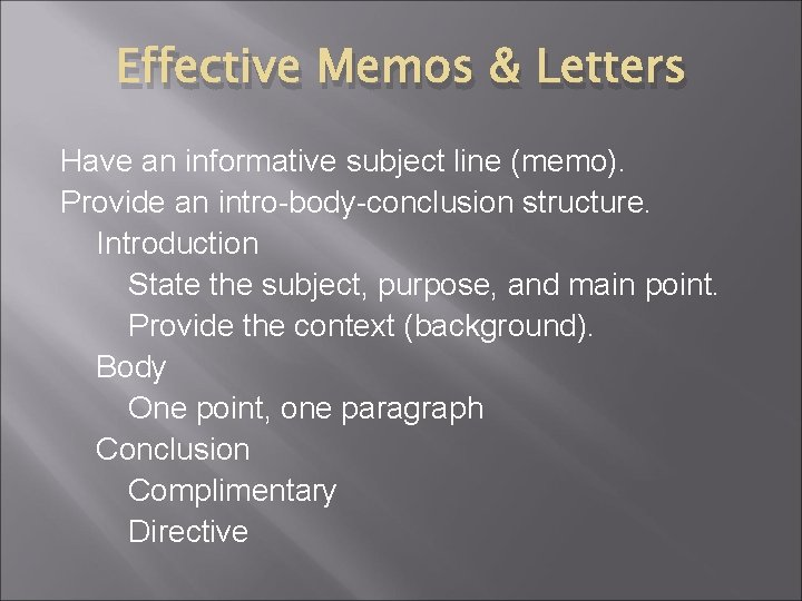 Effective Memos & Letters Have an informative subject line (memo). Provide an intro-body-conclusion structure.